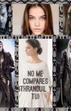 No me compares (Thranduil y tu) by casandralove1D