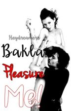 Bakla, PLEASURE ME! (ONE SHOT) by HeyyMissA