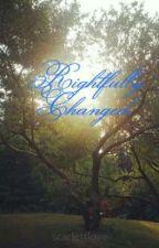 Rightfully Changed. by scarlettlove