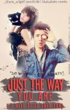Just the way You Are (COMPLETED) Unedited by _black_angel