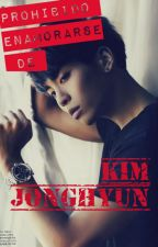 ➡Prohibido Enamorarse de Kim Jonghyun [SHINee] ~Jonghyun x ____~ ADPTD⬅ by Valentinakimm