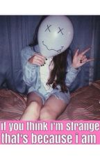If you think i'm strange, that's because i am by mrsxcollins