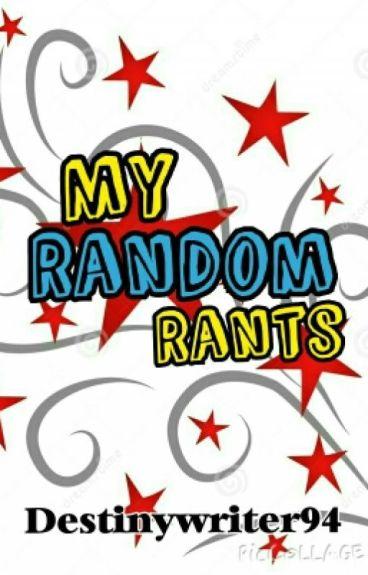 My Random Rants by DestinyWriter94