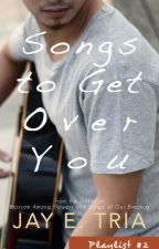Playlist #2: Songs to Get Over You (Published) by jayetria