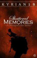 A Demigod's Kiss VI: Shattered Memories by Kyrian18