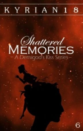 A Demigod's Kiss VI: Shattered Memories [Cinderella Retelling] by Kyrian18