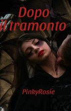 DOPO IL TRAMONTO by PinkyRosie