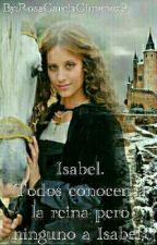 Isabel.Todos conocen a la reina pero ninguno a Isabel. by rosagarciagimenez9