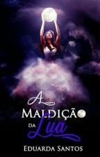 A Maldição da Lua ( Em Revisão ) by DudaSantosEds