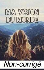 Ma vision du monde by ROYALxWORLD