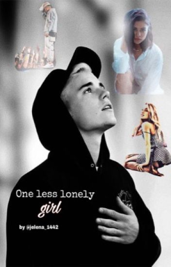 One less lonely Girl (Jelena Fanfiction) *Beendet*