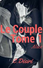 Le couple. Tome 1 - Alice ( Rallonge et correction en cours) by CoralieQuinet