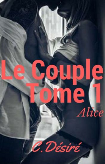 Le Couple. Tome 1 - Alice. ( En révision)