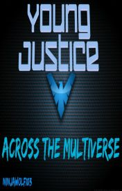 Young Justice: Across The Multiverse by NinjaWolf103