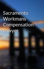 Sacramento Workmans Compensation Lawyer  by owl64comb