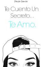 Te Cuento Un Secreto... Te Amo. by MeEncantaLaNutella