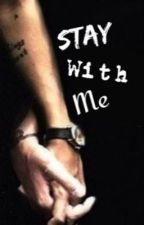 Stay with Me by mystifying-