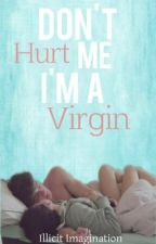Don't hurt me, I'm a virgin. by IllicitImagination