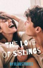 The Love Of Siblings (Incest) by iilubstories