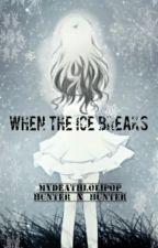 When The Ice Breaks by MyDeathLolipop