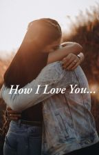 How I Love You... (#Wattys2016) by mithravinda1