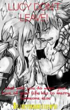 lucy dont leave! (nalu) by lucydragneelsenpai
