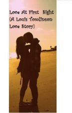 Love At First Sight (A Louis Tomlinson Love Story) by directionerxxxxxxx
