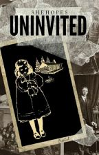 Uninvited by SheHopes