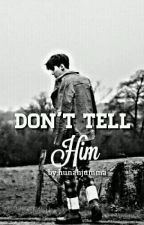 Don't Tell Him (Sehun Malay ff) by Hunahjumma