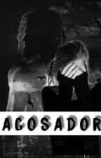 Acosador ( AM y ___) by AbrahamerDeCancun