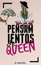 Pensamientos de Queen © | Reescribiendo  by KImachy