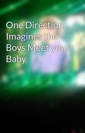 One Direction Imagines the Boys Meet your Baby