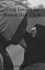 Chronique De Kaynah: Thug Love A La Bonnie And Clyde by PriincesseAlgerienne