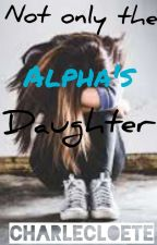 Not only the Alpha's daughter ✔ by CharleCloete