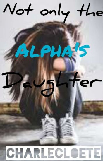 Not only the Alphas daughter #wattys2016