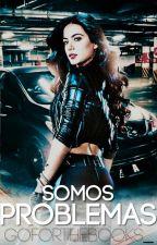 Somos Problemas© by GoForTheBooks_