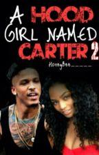 A Hood Girl Named Carter 2 by HoneyBee___