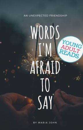 Words I'm Afraid To Say by mariajohnwrites