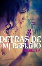 Detrás De Mi Reflejo by isabelBv
