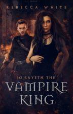 So Sayeth the Vampire King #Wattys2016 by RLWhite