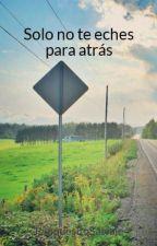 Solo no te eches para atrás by PanquesitoSalvaje