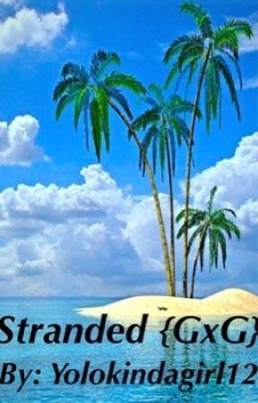 Stranded {GxG} (Lesbian Story) by YoloKindaGirl12