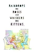 RWBY: Raindrops on Roses and Whiskers on Kittens by Brightbriar