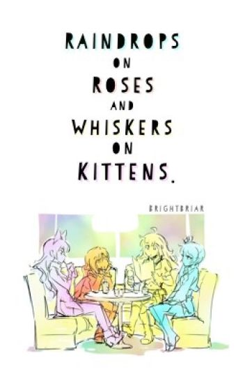 RWBY: Raindrops on Roses and Whiskers on Kittens