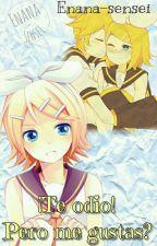 ¡Te odio!... Pero me gustas? [RinxLen] •Editando• by Enana-Sensei