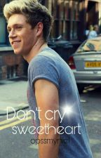 Don't cry sweetheart |N.H ✔ |TRWAJĄ POPRAWKI| by opssmyniel