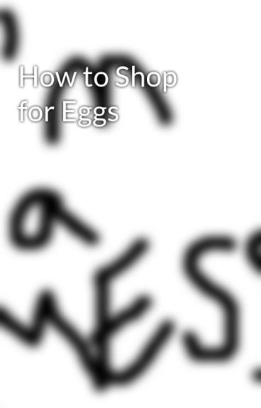 How to Shop for Eggs by balooba