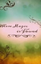 Where Magic is Found by Geek_Or_Bust