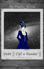 Debt || Ciel Phantomhive x Reader || by Creative__Writing