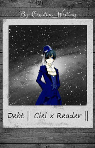 Debt || Ciel Phantomhive x Reader ||